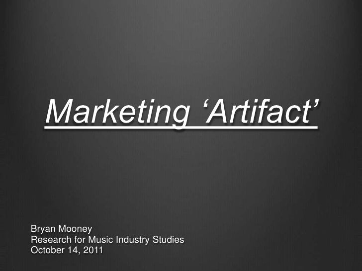 "Marketing ""Artifact""Bryan MooneyResearch for Music Industry StudiesOctober 14, 2011"