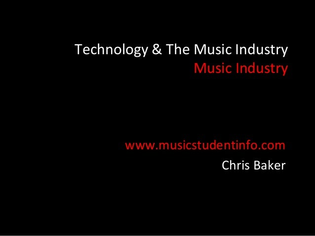 Technology & The Music Industry                 Music Industry       www.musicstudentinfo.com                     Chris Ba...