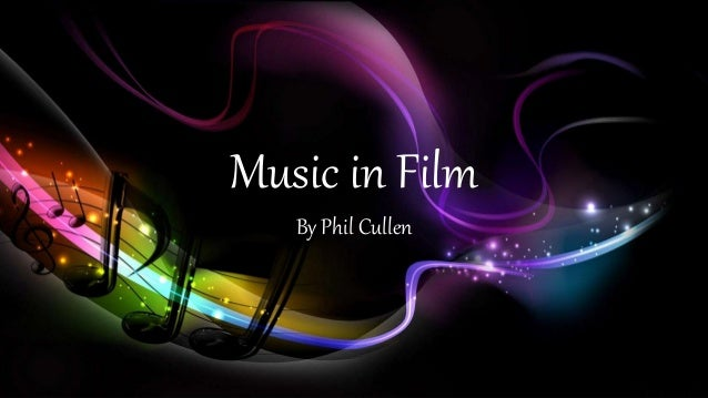 Music in Film By Phil Cullen