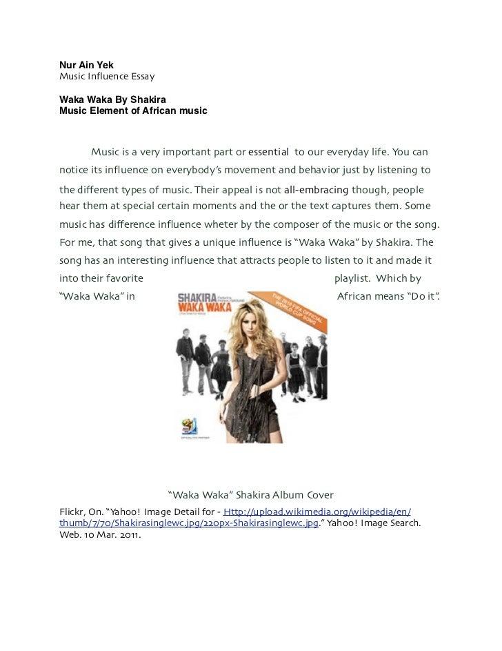 Nur Ain YekMusic Influence EssayWaka Waka By ShakiraMusic Element of African music       Music is a very important part or ...