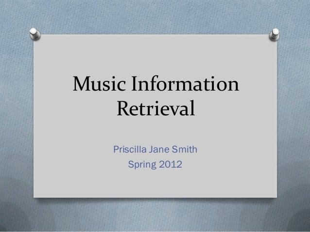 Music Information Retrieval Priscilla Jane Smith Spring 2012