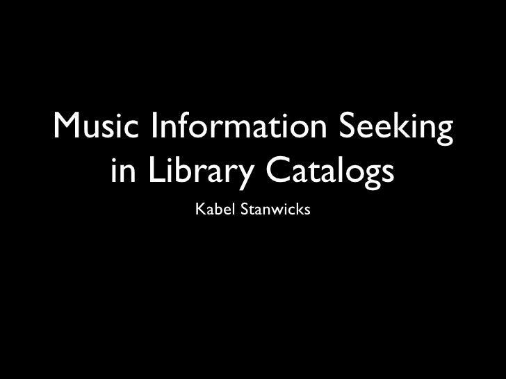 Music Information Seeking   in Library Catalogs        Kabel Stanwicks