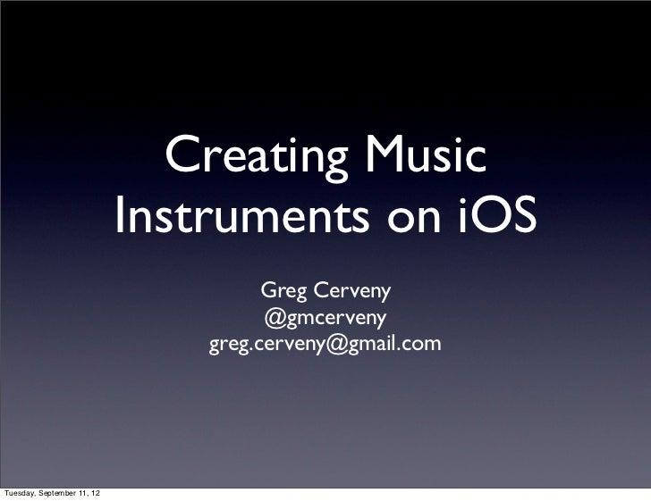 Creating Music                            Instruments on iOS                                      Greg Cerveny            ...