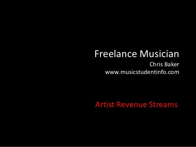 Freelance Musician                Chris Baker  www.musicstudentinfo.comArtist Revenue Streams