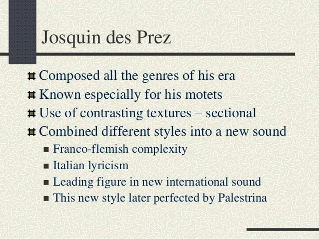 the life and musical compositions of josquin des prez Leo kraft: a full composer talks life, music and string quartet no  as well as  composers spanning 14th century's josquin des prez, bach, beethoven, brahms .