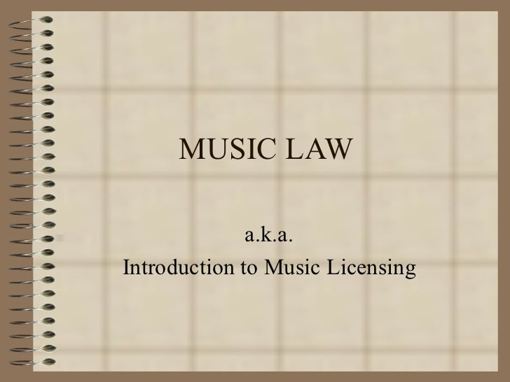 MUSIC LAW a.k.a. Introduction to Music Licensing