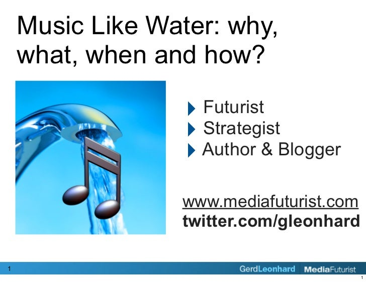 Music Like Water: why,     what, when and how?                    ‣ Futurist                   ‣ Strategist               ...