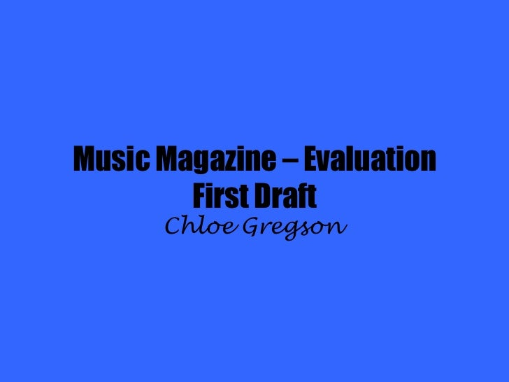 Music Magazine – EvaluationFirst Draft<br />Chloe Gregson<br />