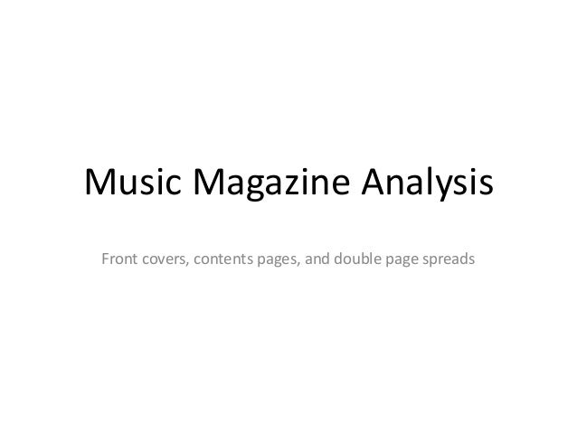 Music Magazine Analysis Front covers, contents pages, and double page spreads