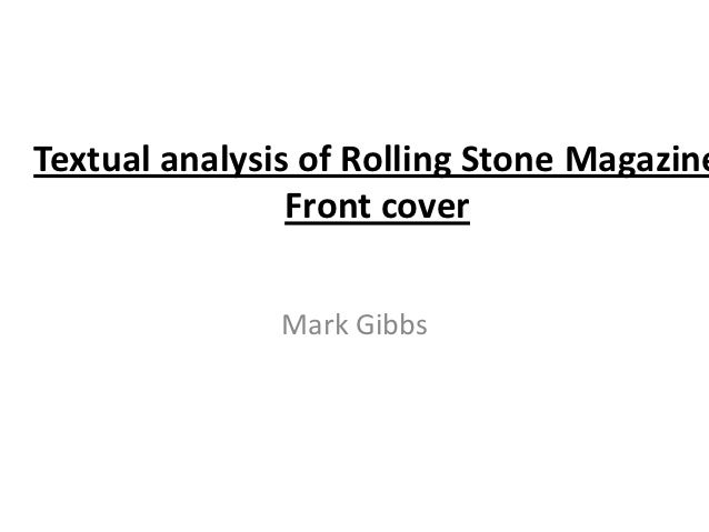 Textual analysis of Rolling Stone Magazine                Front cover               Mark Gibbs