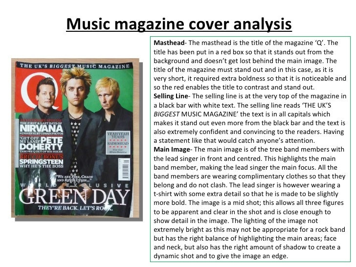 Music magazine cover analysis Masthead - The masthead is the title of the magazine 'Q'. The title has been put in a red bo...