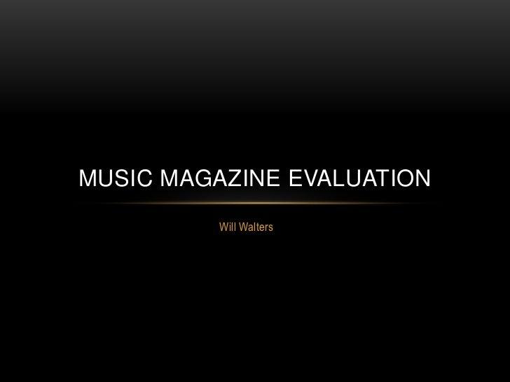 MUSIC MAGAZINE EVALUATION         Will Walters