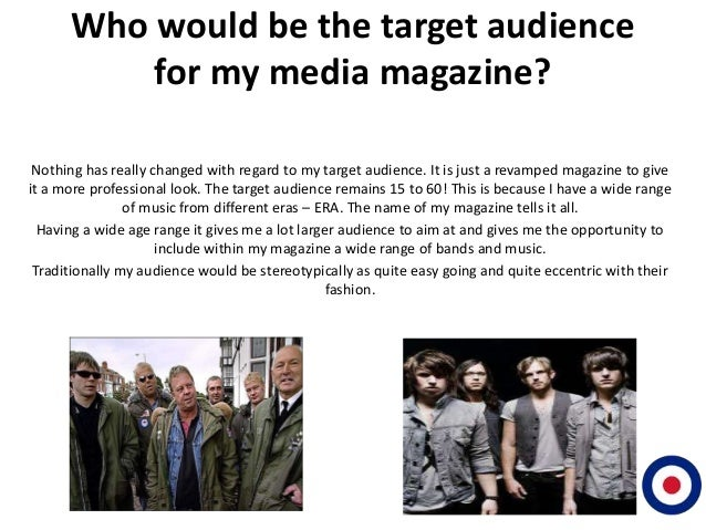Who would be the target audience          for my media magazine? Nothing has really changed with regard to my target audie...