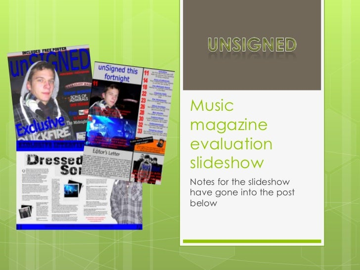 Music magazine evaluation slideshow<br />Notes for the slideshow have gone into the post below<br />unSigned<br />