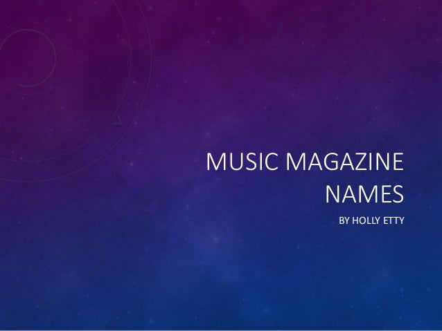 MUSIC MAGAZINE NAMES BY HOLLY ETTY