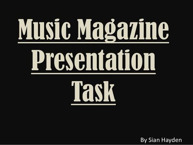 Music Magazine Presentation     Task           By Sian Hayden