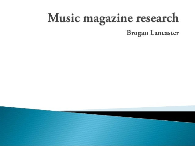 MUSIC MAGAZINE RESEARCHHistory of the music magazine The first music magazine was founded in 1894, the magazine was called...