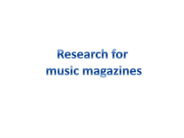 Research for<br /> music magazines<br />