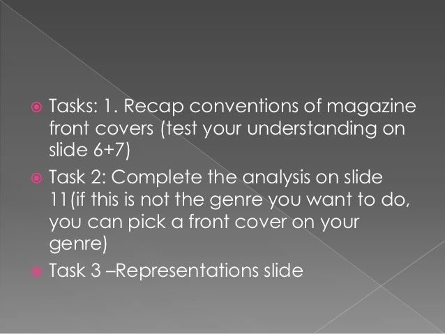  Tasks: 1. Recap conventions of magazine  front covers (test your understanding on  slide 6+7) Task 2: Complete the anal...