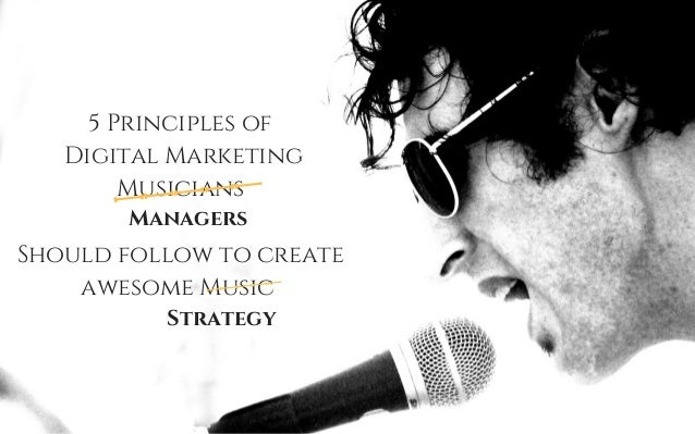 5 Principles of Digital Marketing Musicians Should follow to create awesome Music Managers Strategy