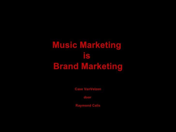 Music Marketing  is  Brand Marketing Case VanVelzen door  Raymond Calis