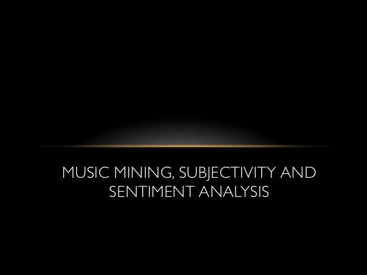 MUSIC MINING, SUBJECTIVITY AND     SENTIMENT ANALYSIS
