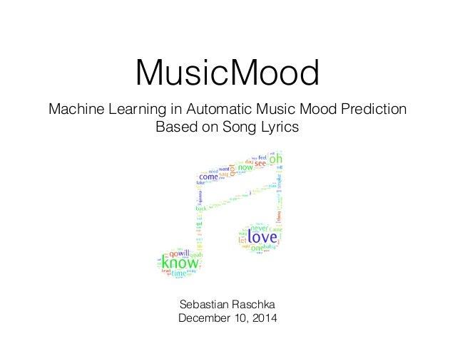 MusicMood  Machine Learning in Automatic Music Mood Prediction  Based on Song Lyrics  Sebastian Raschka  December 10, 2014