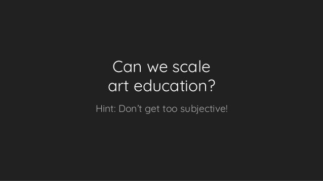 Can we scale art education? Hint: Don't get too subjective!