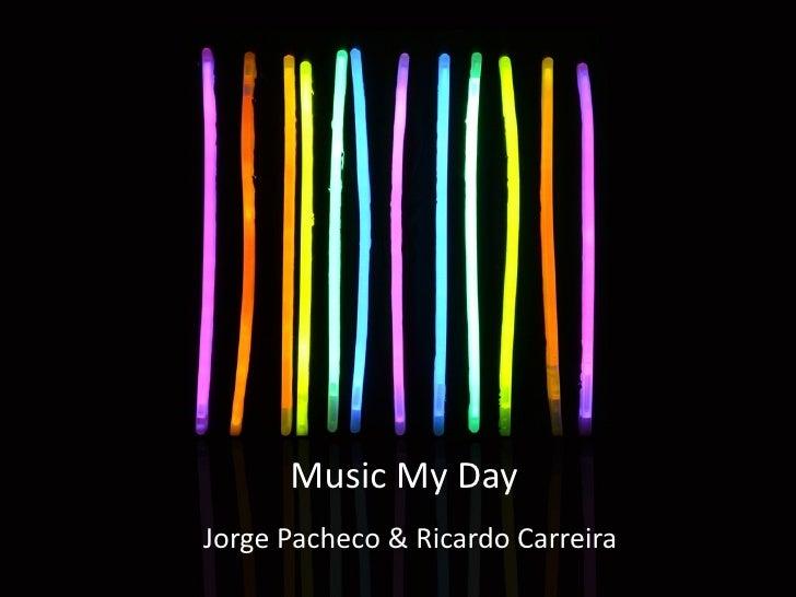 Music My DayJorge Pacheco & Ricardo Carreira