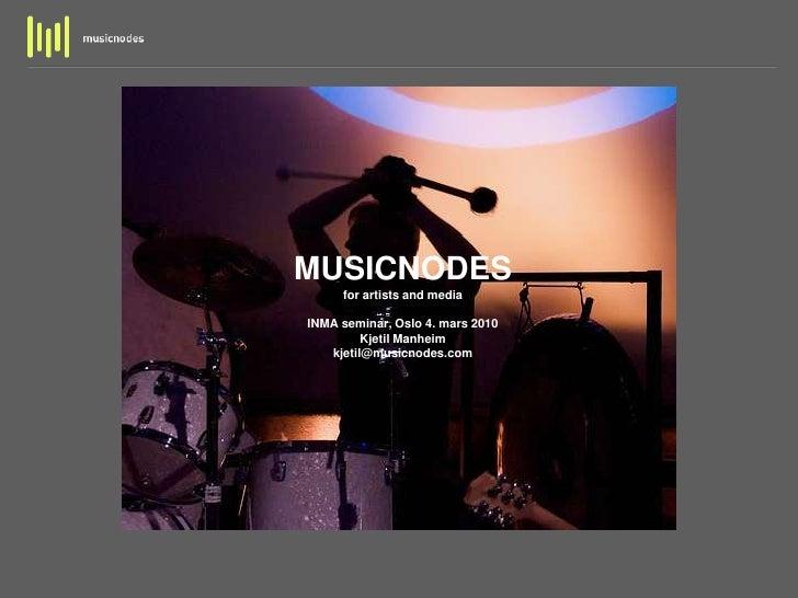 MUSICNODESfor artists and mediaINMA seminar, Oslo 4. mars 2010Kjetil Manheimkjetil@musicnodes.com<br />