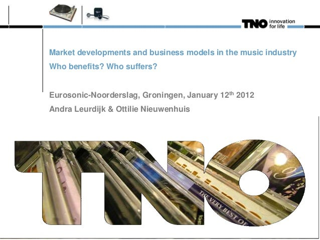 Market developments and business models in the music industry Who benefits? Who suffers? Eurosonic-Noorderslag, Groningen,...