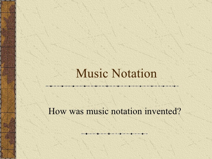 Music Notation How was music notation invented?
