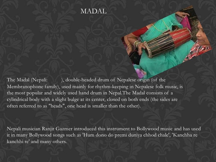 MADALThe Madal (Nepali:          ), double-headed drum of Nepalese origin (of theMembranophone family), used mainly for rh...