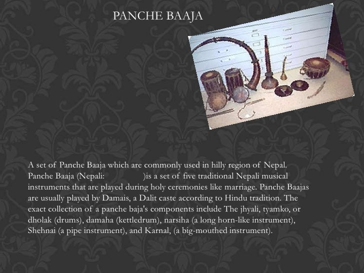 PANCHE BAAJAA set of Panche Baaja which are commonly used in hilly region of Nepal.Panche Baaja (Nepali:            )is a ...
