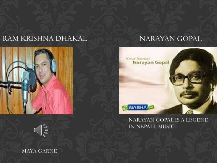 RAM KRISHNA DHAKAL      NARAYAN GOPAL                     NARAYAN GOPAL IS A LEGEND                     IN NEPALI MUSIC.  ...