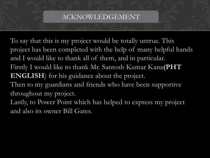 ACKNOWLEDGEMENTTo say that this is my project would be totally untrue. Thisproject has been completed with the help of man...
