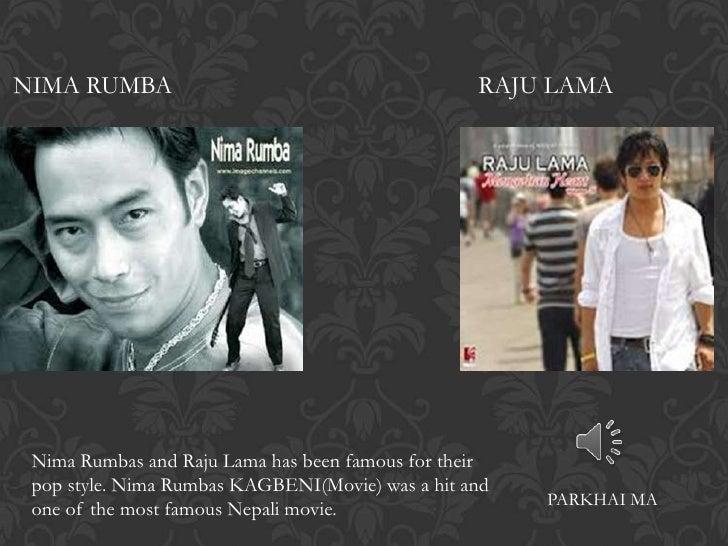 NIMA RUMBA                                        RAJU LAMA Nima Rumbas and Raju Lama has been famous for their pop style....