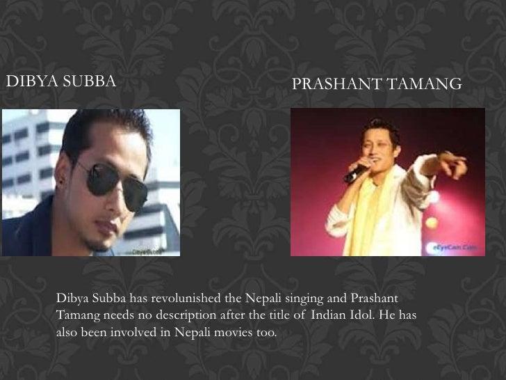 DIBYA SUBBA                                    PRASHANT TAMANG    Dibya Subba has revolunished the Nepali singing and Pras...