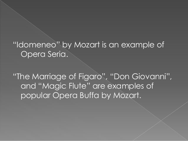 opera buffa essay The opera buffa was a comic opera with a funny story line and light music mozart wrote at different levels in order to have full understanding of the women's roles, it is necessary to understand the social context of women in the 18 century.