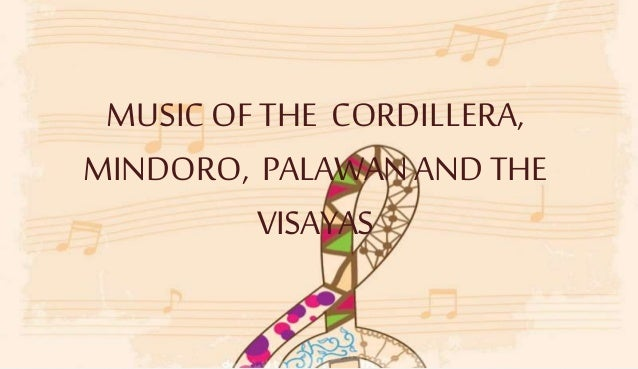MUSICOF THE CORDILLERA, MINDORO, PALAWANAND THE VISAYAS