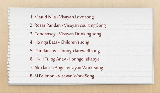 1. MatudNila- VisayanLovesong 2. Rosas Pandan- VisayancourtingSong 3. Condansoy- VisayanDrinkingsong 4. IlongaBata- Childr...
