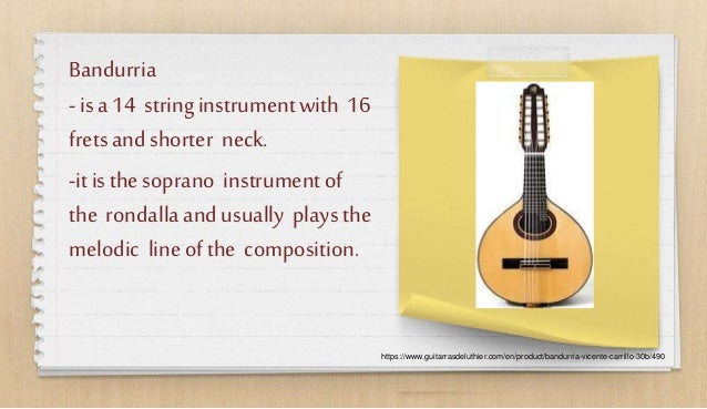 Bandurria -isa 14 stringinstrumentwith 16 fretsandshorter neck. -itisthesoprano instrumentof the rondallaandusually playst...