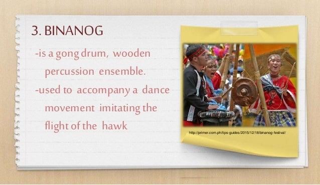 3.BINANOG -isa gongdrum, wooden percussion ensemble. -usedto accompanya dance movement imitatingthe flightof the hawk http...