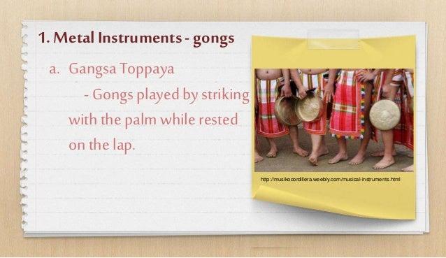 1.MetalInstruments-gongs a. GangsaToppaya - Gongsplayedbystriking withthepalmwhilerested onthe lap. http://musikocordiller...
