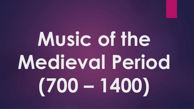Music of the Medieval Period (700 – 1400)