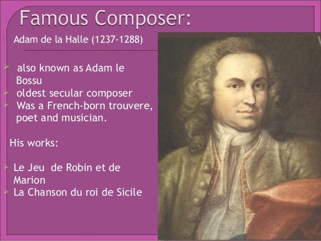 a biography of adam de la halle a french poet and musician Adam de la halle, also known as adam le bossu (adam the hunchback) (1237-1288) was a french-born trouvère, poet and musician, whose literary and musical works.