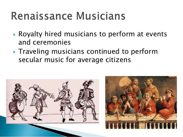 music of the renaissance The free exchange of musical ideas was made possible during the renaissance due to the spectacular advances in music composition and technology.
