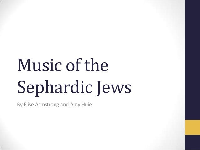 Music of the Sephardic Jews By Elise Armstrong and Amy Huie