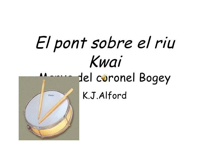El pont sobre el riu Kwai Marxa del coronel Bogey K.J.Alford