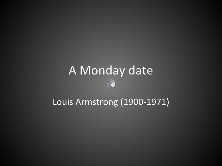 A Monday date Louis Armstrong (1900-1971)